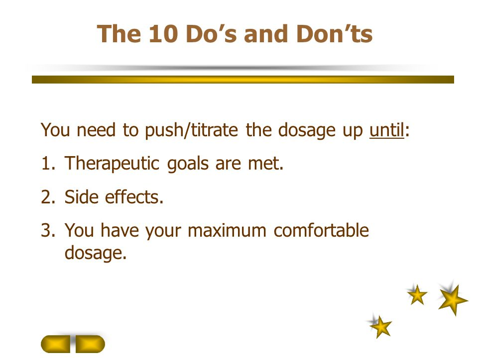 The 10 Do's and Don'ts You need to push/titrate the dosage up until: