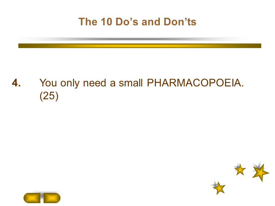 The 10 Do's and Don'ts 4. You only need a small PHARMACOPOEIA. (25)