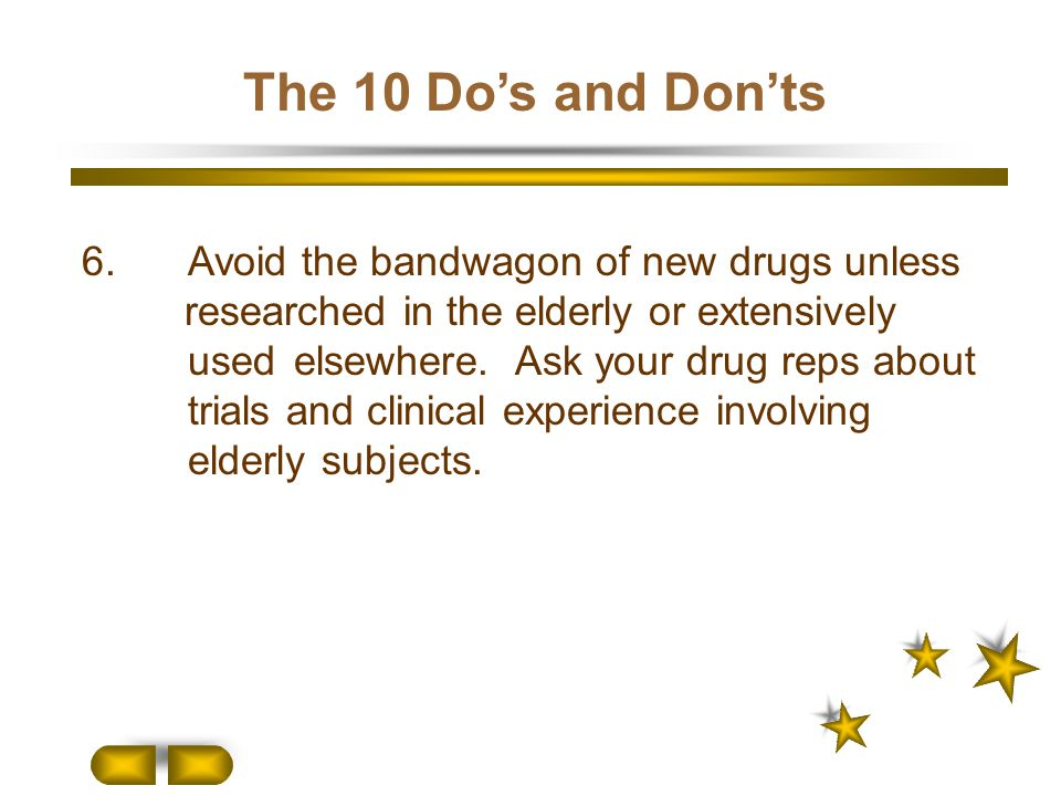 The 10 Do's and Don'ts 6. Avoid the bandwagon of new drugs unless