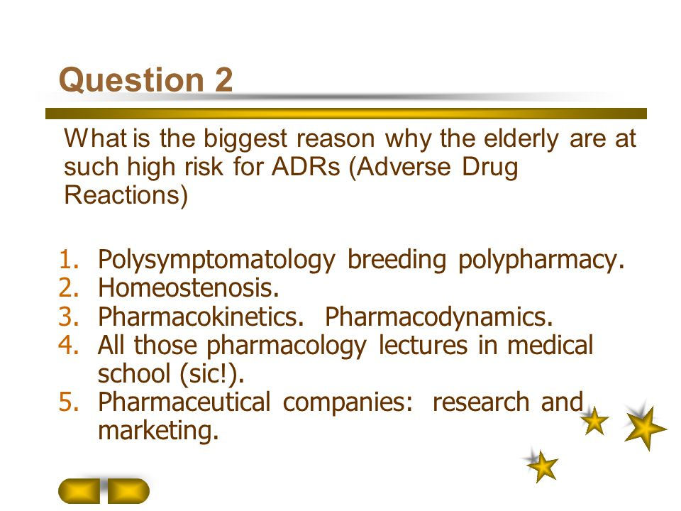Question 2 What is the biggest reason why the elderly are at such high risk for ADRs (Adverse Drug Reactions)