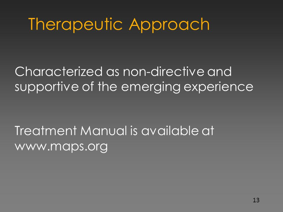 1313 Therapeutic Approach. Characterized as non-directive and supportive of the emerging experience.
