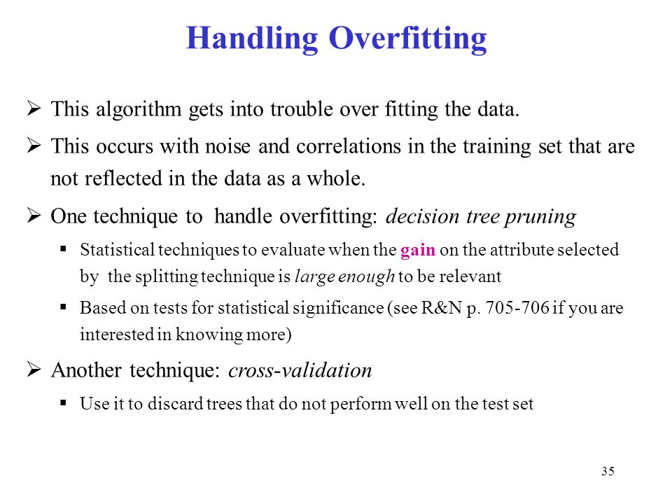 Handling Overfitting This algorithm gets into trouble over fitting the data.