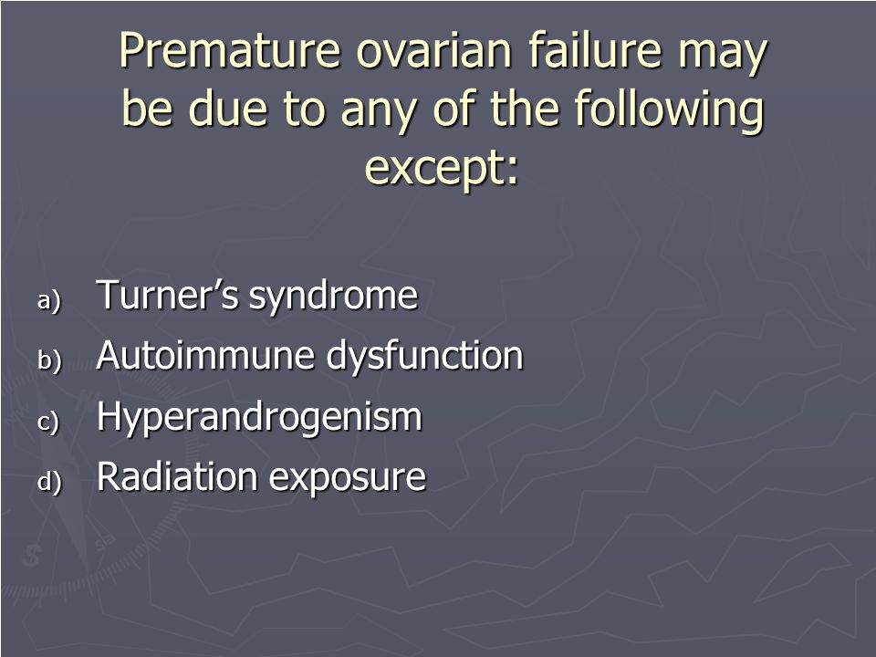 Premature ovarian failure may be due to any of the following except: