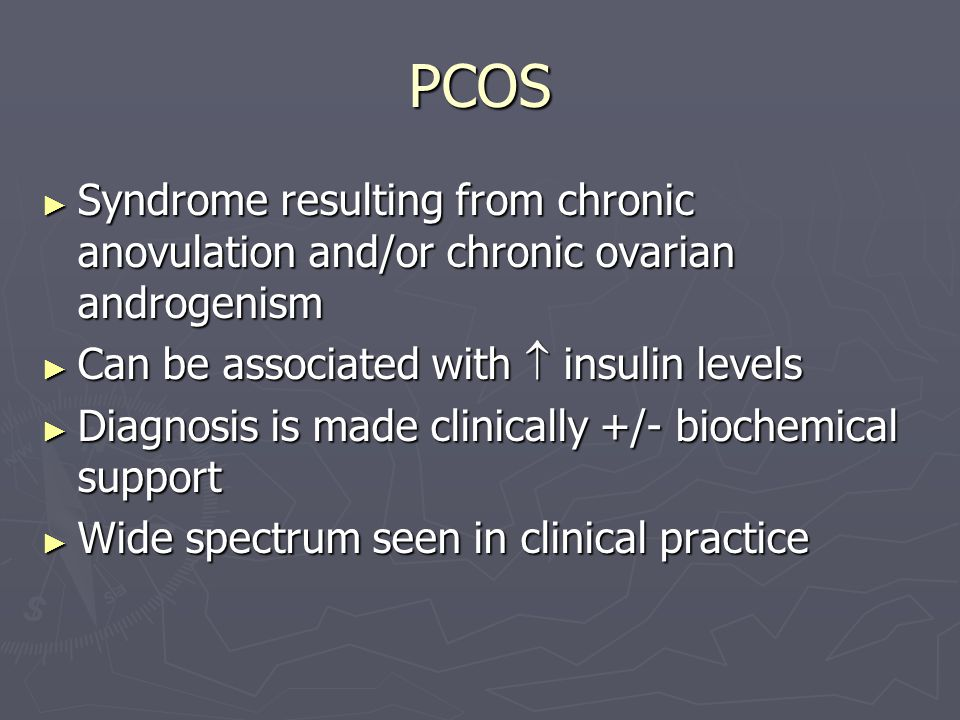 PCOS Syndrome resulting from chronic anovulation and/or chronic ovarian androgenism. Can be associated with  insulin levels.