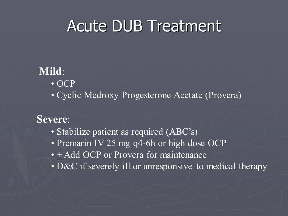 Acute DUB Treatment Severe: Mild: OCP