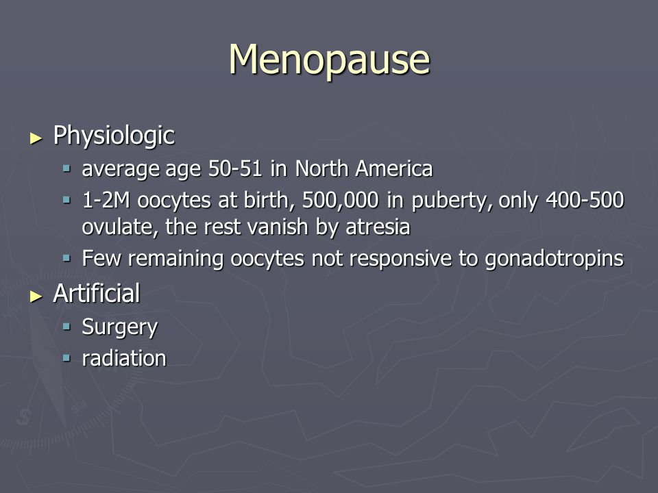 Menopause Physiologic Artificial average age 50-51 in North America