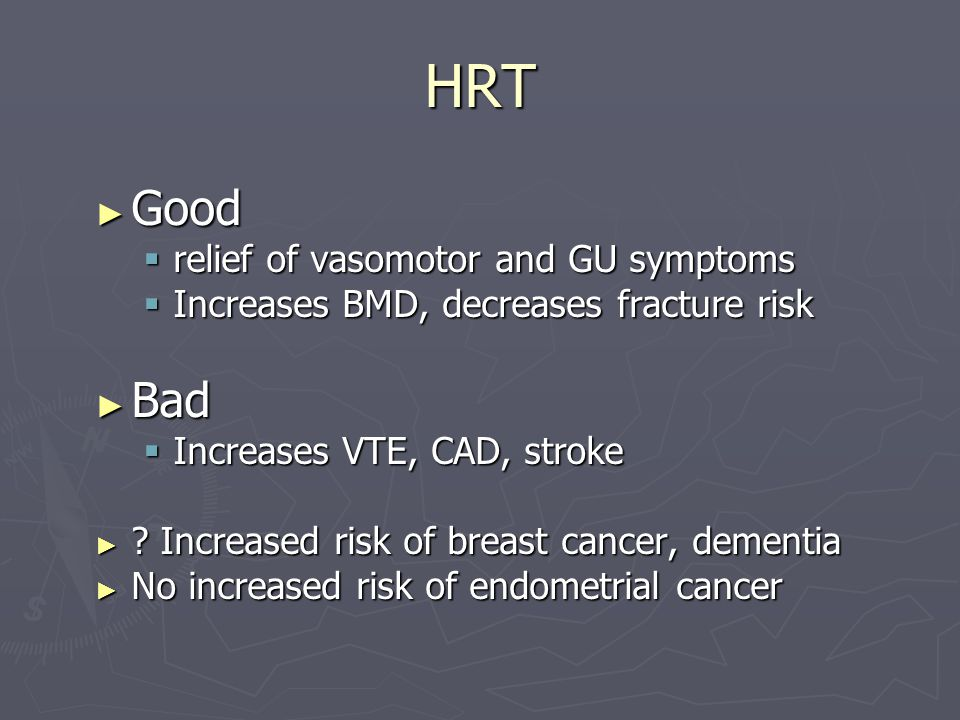 HRT Good Bad relief of vasomotor and GU symptoms