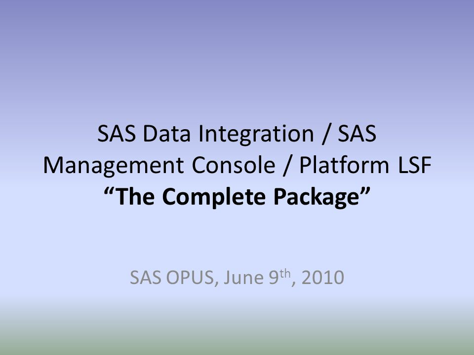 SAS Data Integration / SAS Management Console / Platform LSF The Complete Package