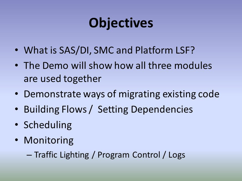 Objectives What is SAS/DI, SMC and Platform LSF