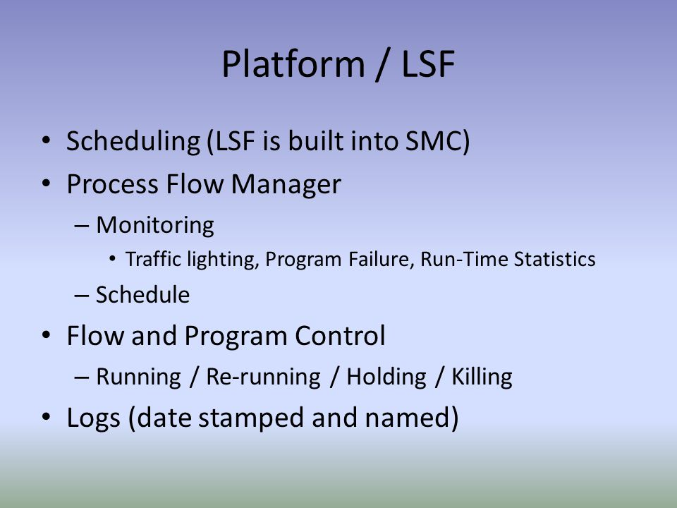 Platform / LSF Scheduling (LSF is built into SMC) Process Flow Manager