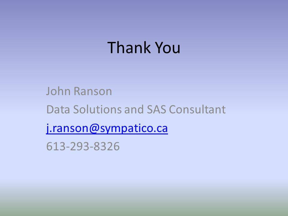 Thank You John Ranson Data Solutions and SAS Consultant