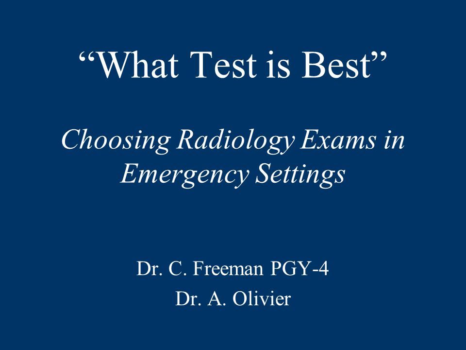 What Test is Best Choosing Radiology Exams in Emergency Settings