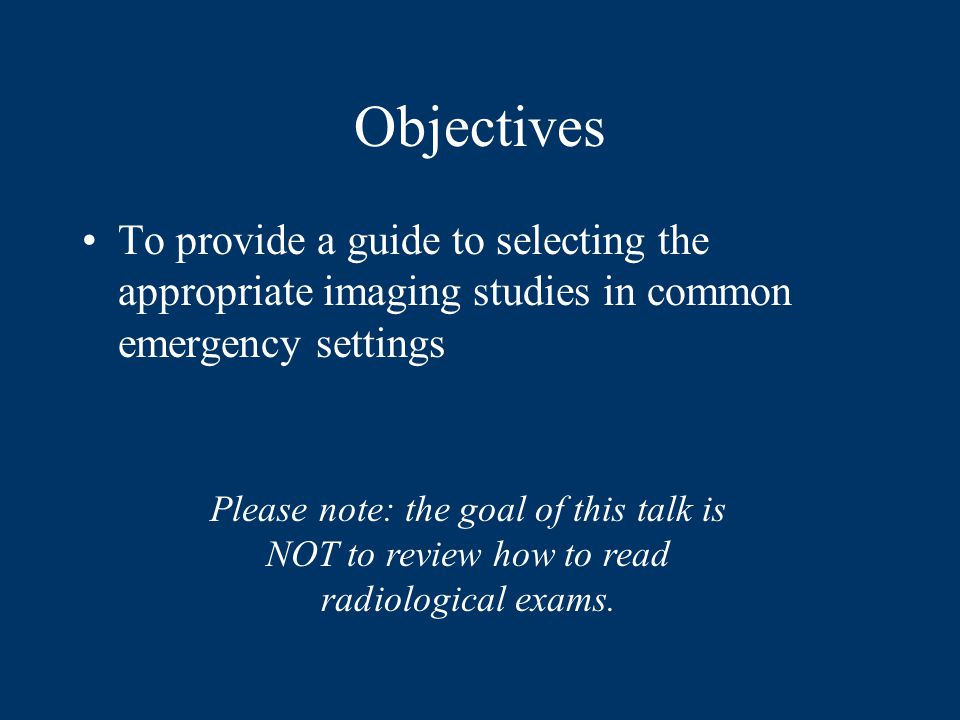 Objectives To provide a guide to selecting the appropriate imaging studies in common emergency settings.