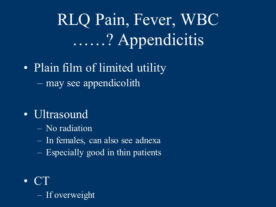RLQ Pain, Fever, WBC …… Appendicitis
