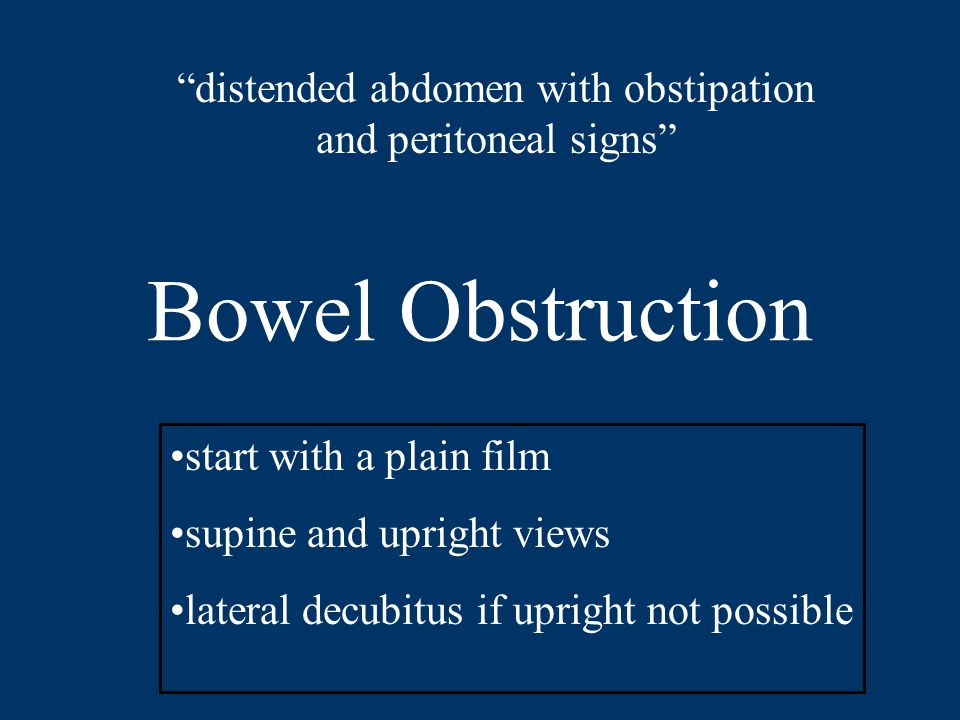 distended abdomen with obstipation and peritoneal signs