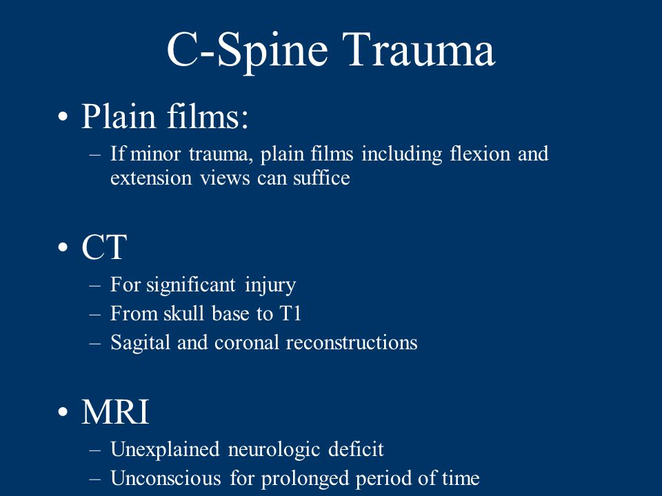 C-Spine Trauma Plain films: CT MRI