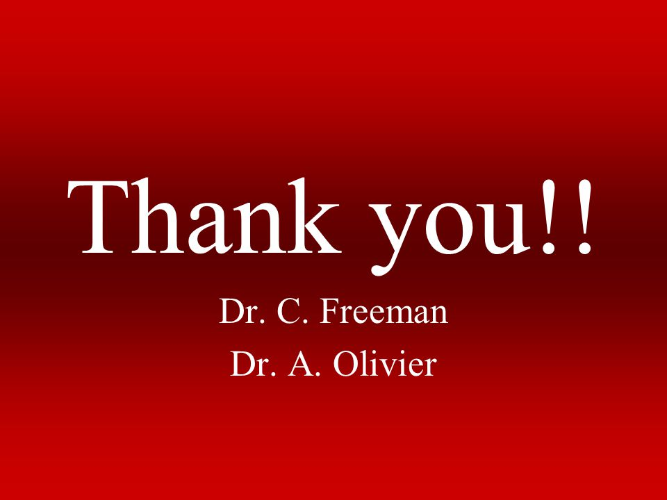 Thank you!! Dr. C. Freeman Dr. A. Olivier