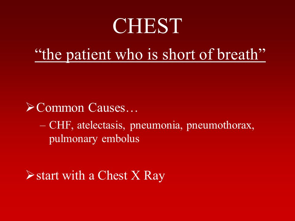 CHEST the patient who is short of breath