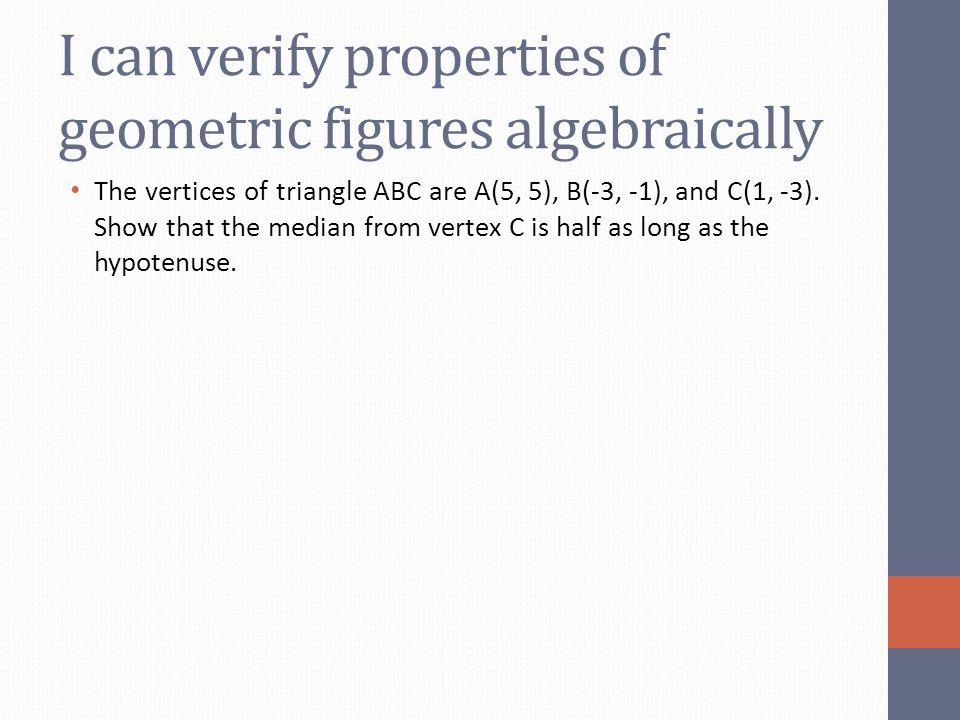 I can verify properties of geometric figures algebraically