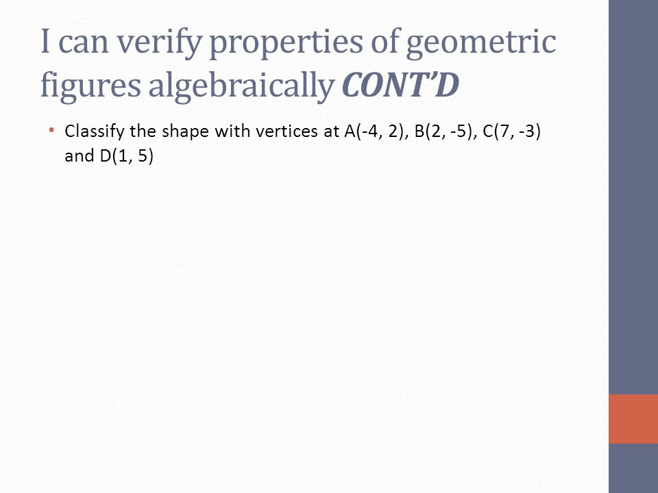 I can verify properties of geometric figures algebraically CONT'D