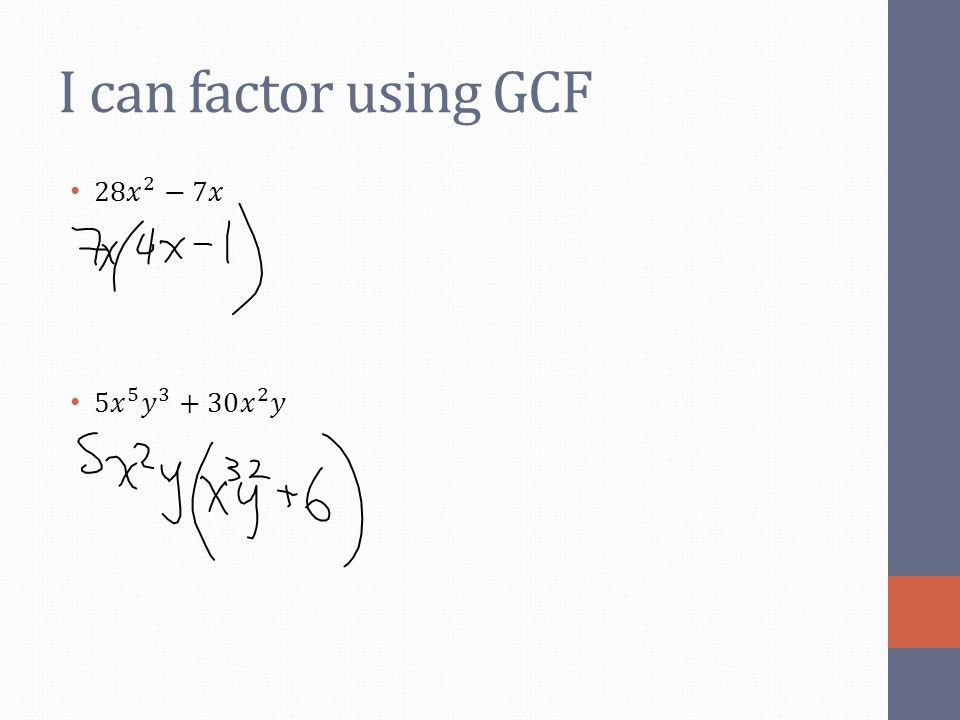 I can factor using GCF 28 𝑥 2 −7𝑥 5 𝑥 5 𝑦 3 +30 𝑥 2 𝑦