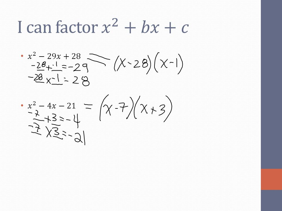 I can factor 𝑥 2 +𝑏𝑥+𝑐 𝑥 2 −29𝑥+28 𝑥 2 −4𝑥−21