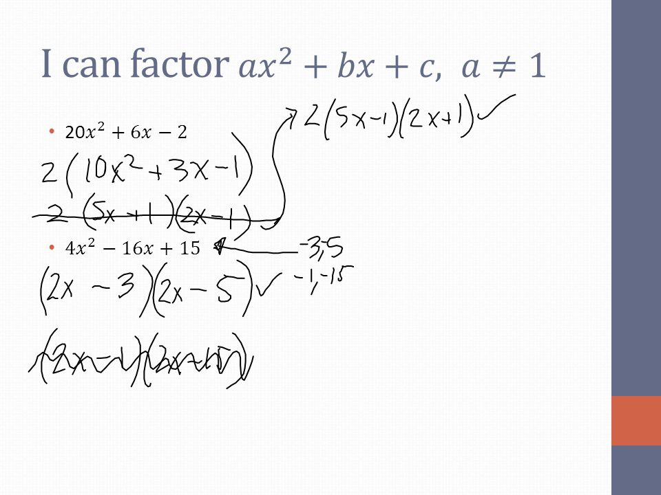 I can factor 𝑎𝑥 2 +𝑏𝑥+𝑐, 𝑎≠1 20 𝑥 2 +6𝑥−2 4𝑥 2 −16𝑥+15