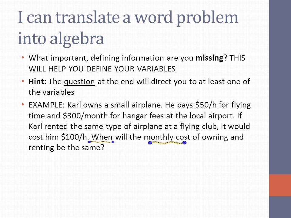 I can translate a word problem into algebra