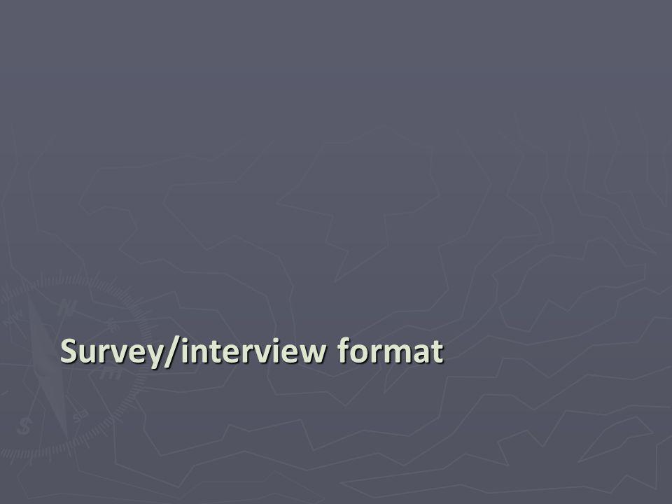 Survey/interview format