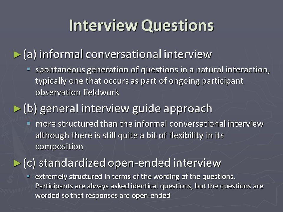 Interview Questions (a) informal conversational interview