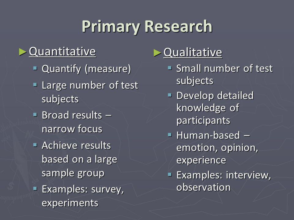 Primary Research Quantitative Qualitative Quantify (measure)