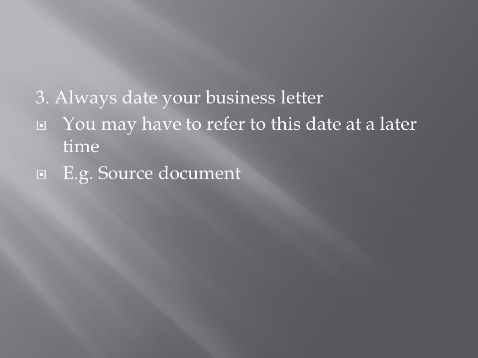 3. Always date your business letter