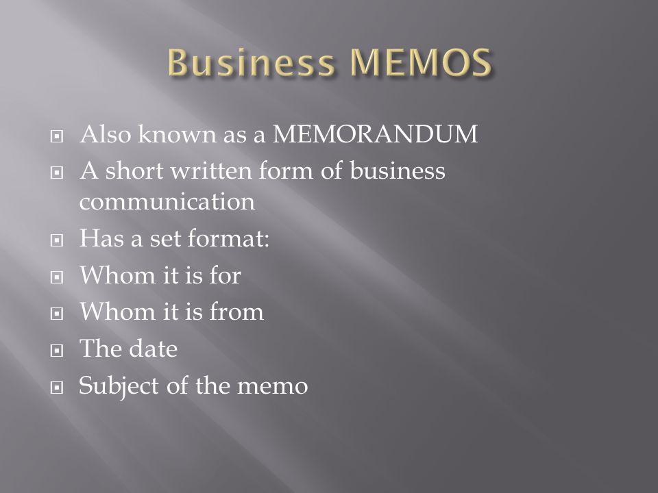 Business MEMOS Also known as a MEMORANDUM