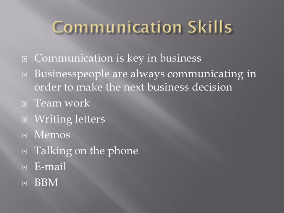 Communication Skills Communication is key in business