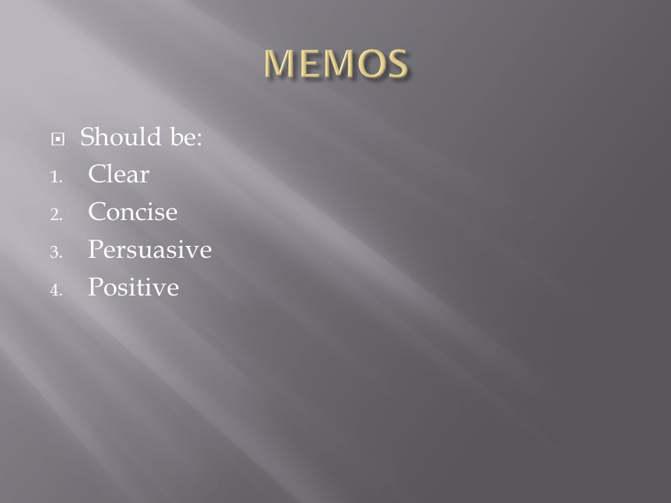 MEMOS Should be: Clear Concise Persuasive Positive