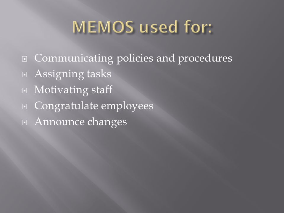 MEMOS used for: Communicating policies and procedures Assigning tasks