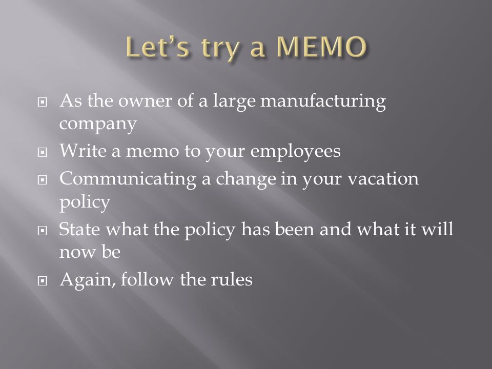 Let's try a MEMO As the owner of a large manufacturing company