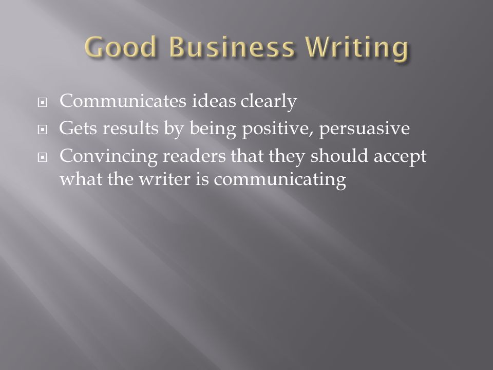 Good Business Writing Communicates ideas clearly