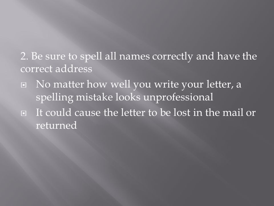 2. Be sure to spell all names correctly and have the correct address