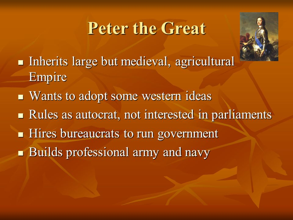 Peter the Great Inherits large but medieval, agricultural Empire