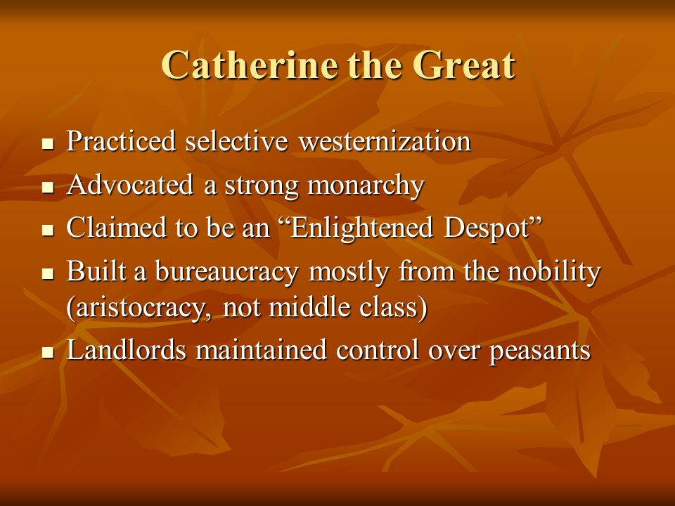 Catherine the Great Practiced selective westernization