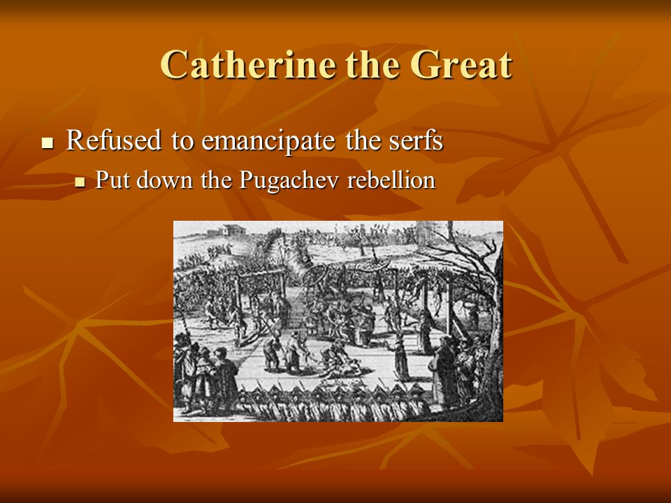 Catherine the Great Refused to emancipate the serfs