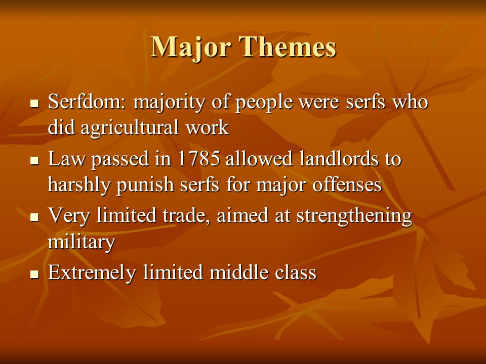 Major Themes Serfdom: majority of people were serfs who did agricultural work.