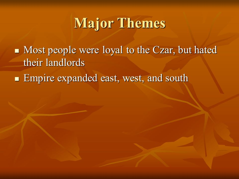 Major Themes Most people were loyal to the Czar, but hated their landlords.