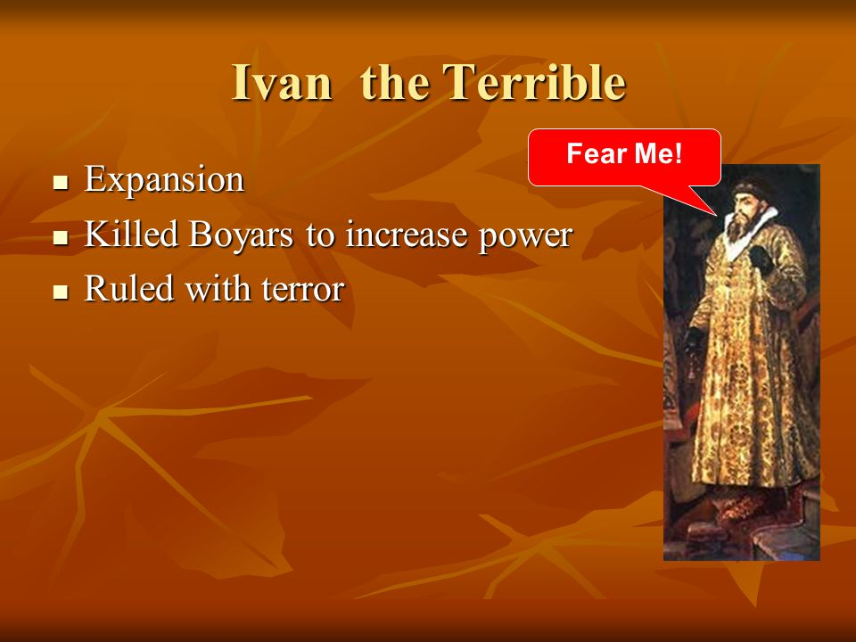 Ivan the Terrible Expansion Killed Boyars to increase power