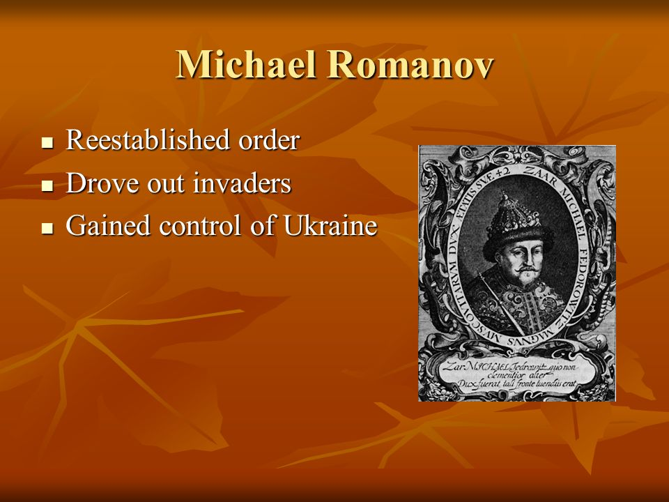 Michael Romanov Reestablished order Drove out invaders