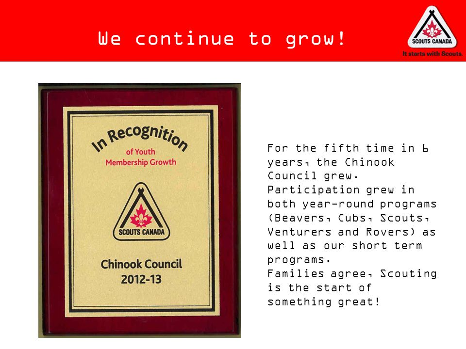 We continue to grow! For the fifth time in 6 years, the Chinook Council grew.