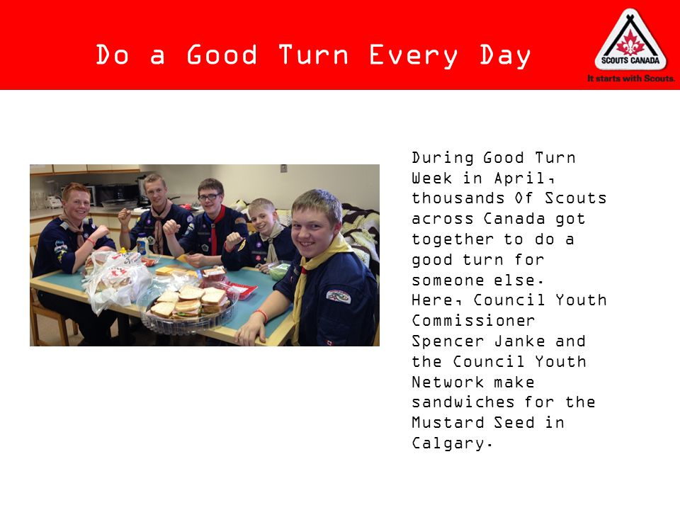 Do a Good Turn Every Day During Good Turn Week in April, thousands Of Scouts across Canada got together to do a good turn for someone else.