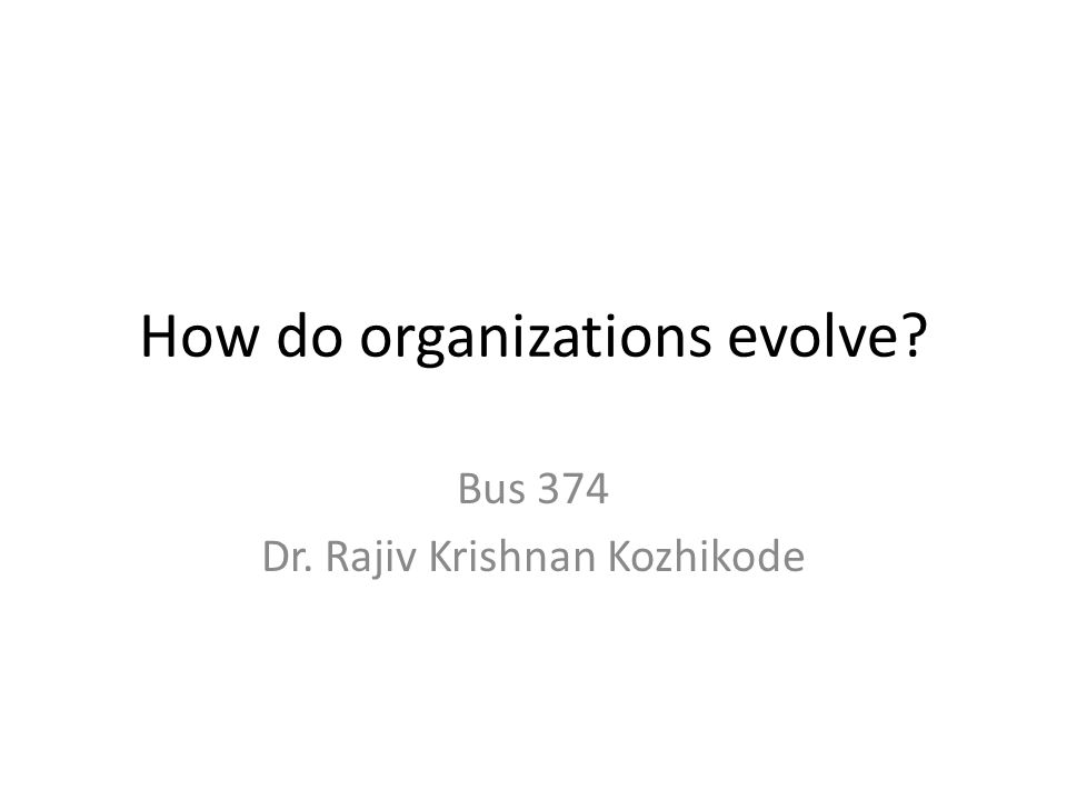 How do organizations evolve