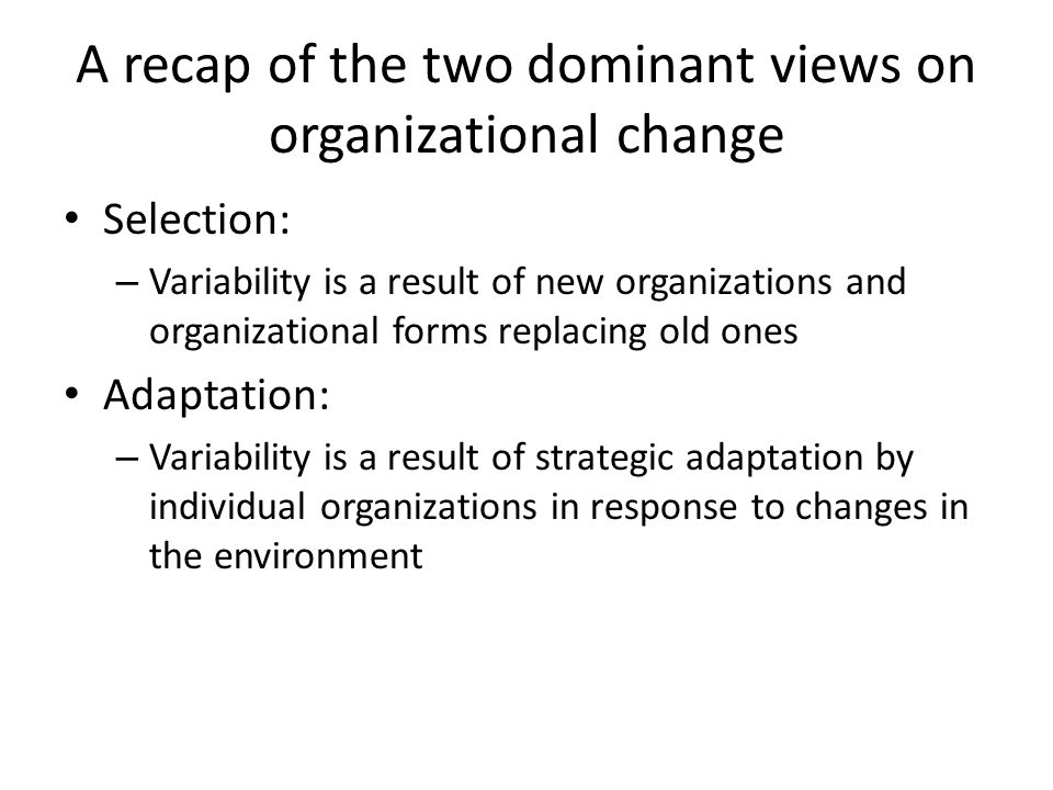 A recap of the two dominant views on organizational change